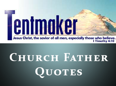 Tentmaker: Church Father Quotes